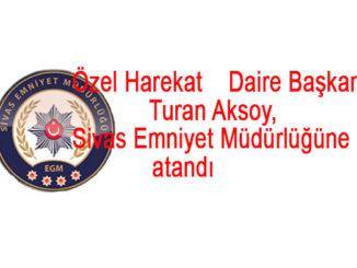 ozel-harekat-daire-baskani-turan-aksoy-sivas-emniyet-mudurlugune-atandi